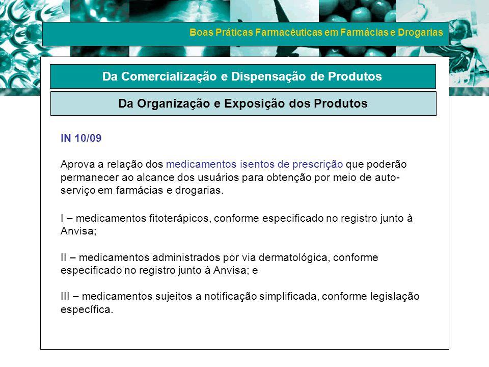 Boas Práticas Farmacêuticas em Farmácias e Drogarias Da Comercialização e Dispensação de Produtos Da Organização e Exposição dos Produtos IN 10/09 Apr