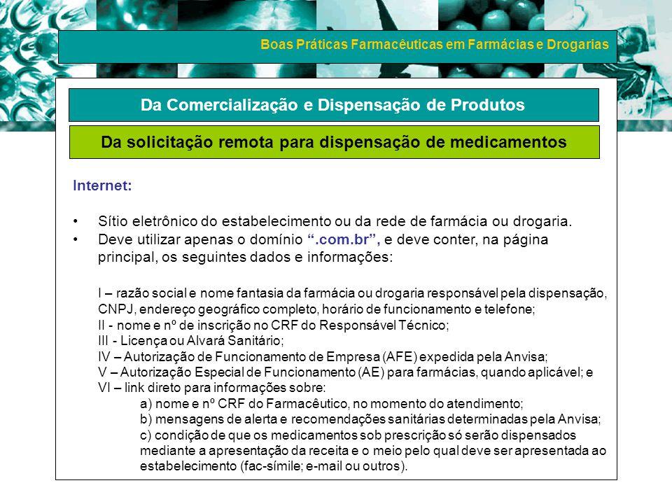 Boas Práticas Farmacêuticas em Farmácias e Drogarias Internet: Sítio eletrônico do estabelecimento ou da rede de farmácia ou drogaria. Deve utilizar a