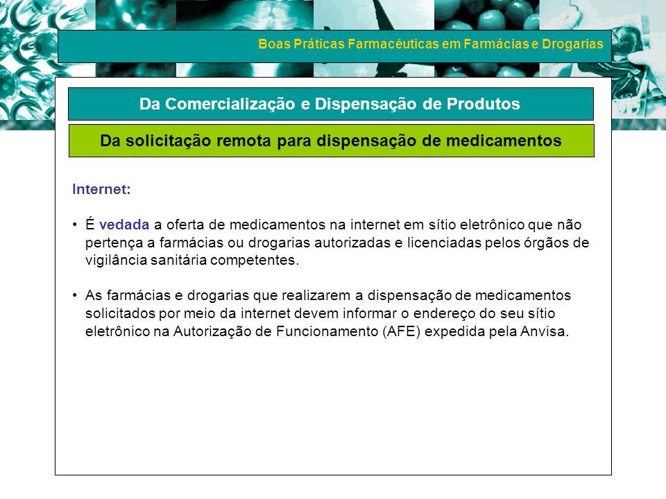Boas Práticas Farmacêuticas em Farmácias e Drogarias Internet: É vedada a oferta de medicamentos na internet em sítio eletrônico que não pertença a fa