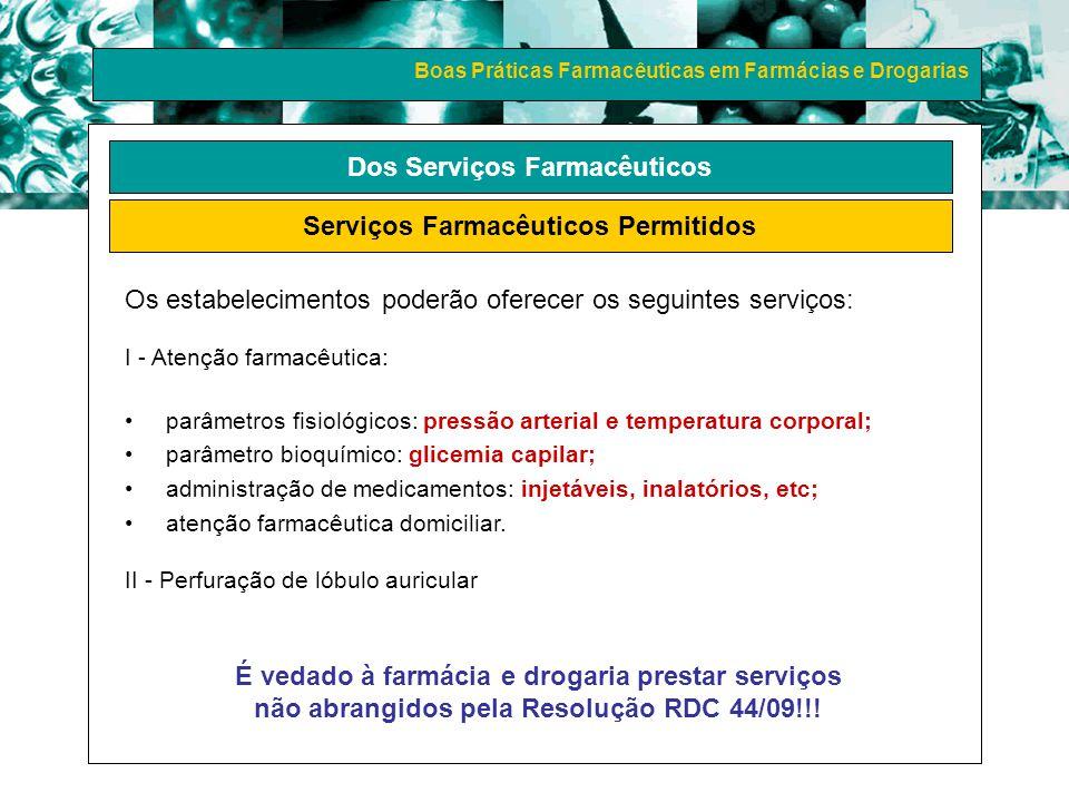 Boas Práticas Farmacêuticas em Farmácias e Drogarias Dos Serviços Farmacêuticos Serviços Farmacêuticos Permitidos Os estabelecimentos poderão oferecer