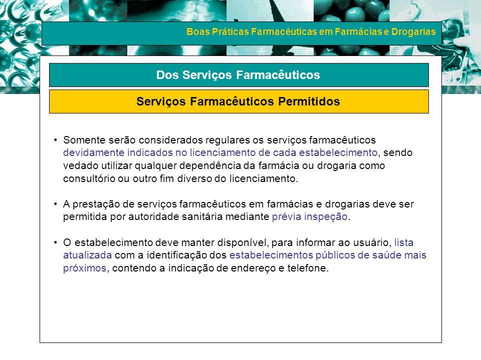 Boas Práticas Farmacêuticas em Farmácias e Drogarias Dos Serviços Farmacêuticos Serviços Farmacêuticos Permitidos Somente serão considerados regulares