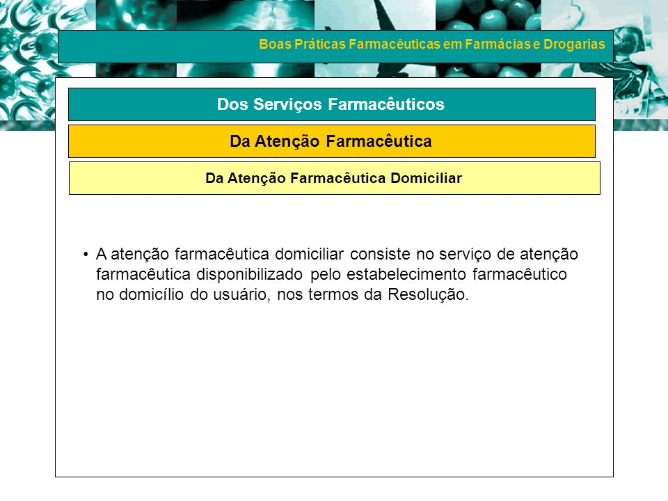 Boas Práticas Farmacêuticas em Farmácias e Drogarias Dos Serviços Farmacêuticos Da Atenção Farmacêutica Da Atenção Farmacêutica Domiciliar A atenção f