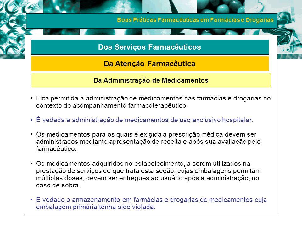 Boas Práticas Farmacêuticas em Farmácias e Drogarias Dos Serviços Farmacêuticos Da Atenção Farmacêutica Da Administração de Medicamentos Fica permitid