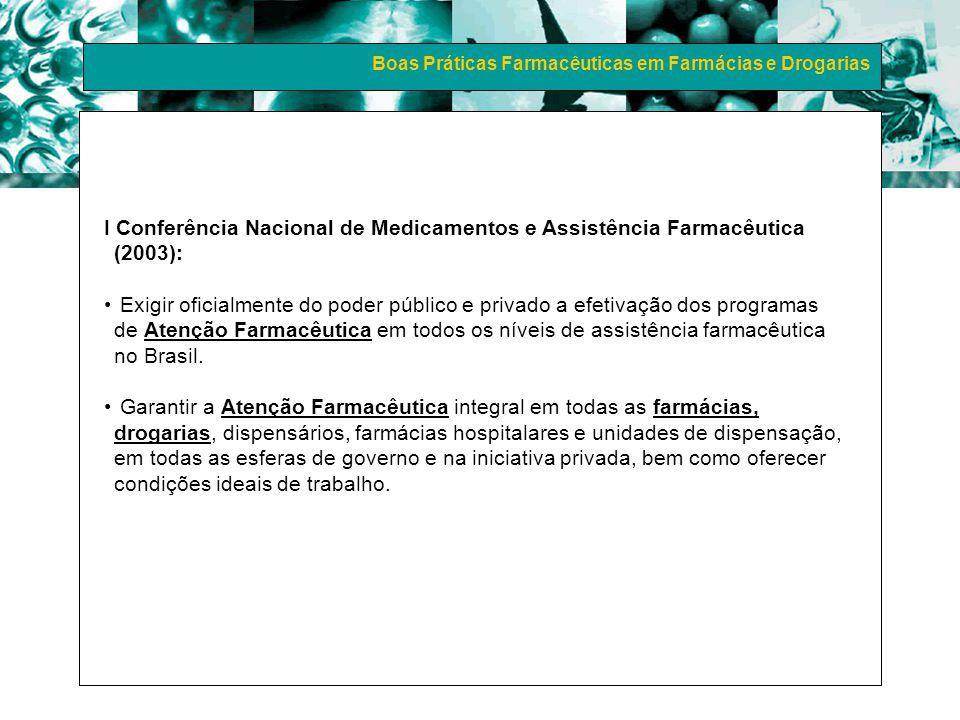 Boas Práticas Farmacêuticas em Farmácias e Drogarias I Conferência Nacional de Medicamentos e Assistência Farmacêutica (2003): Exigir oficialmente do