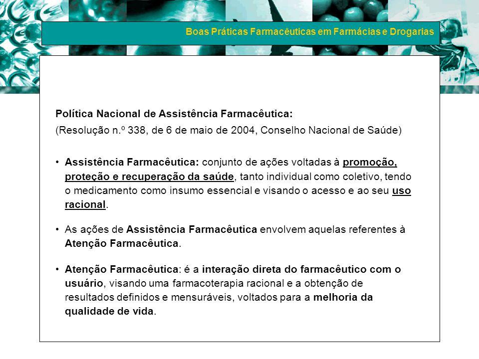 Boas Práticas Farmacêuticas em Farmácias e Drogarias Política Nacional de Assistência Farmacêutica: (Resolução n.º 338, de 6 de maio de 2004, Conselho