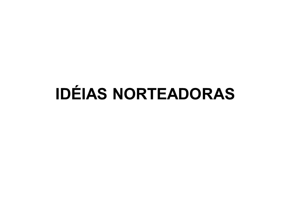 IDÉIAS NORTEADORAS