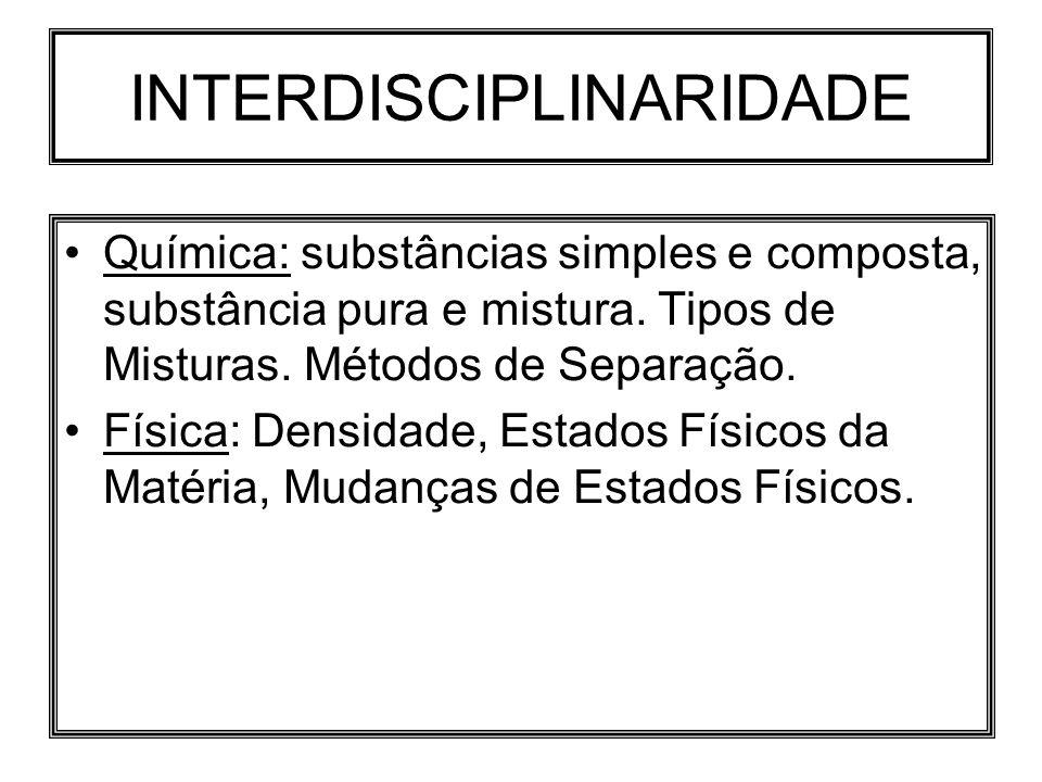 INTERDISCIPLINARIDADE Química: substâncias simples e composta, substância pura e mistura. Tipos de Misturas. Métodos de Separação. Física: Densidade,