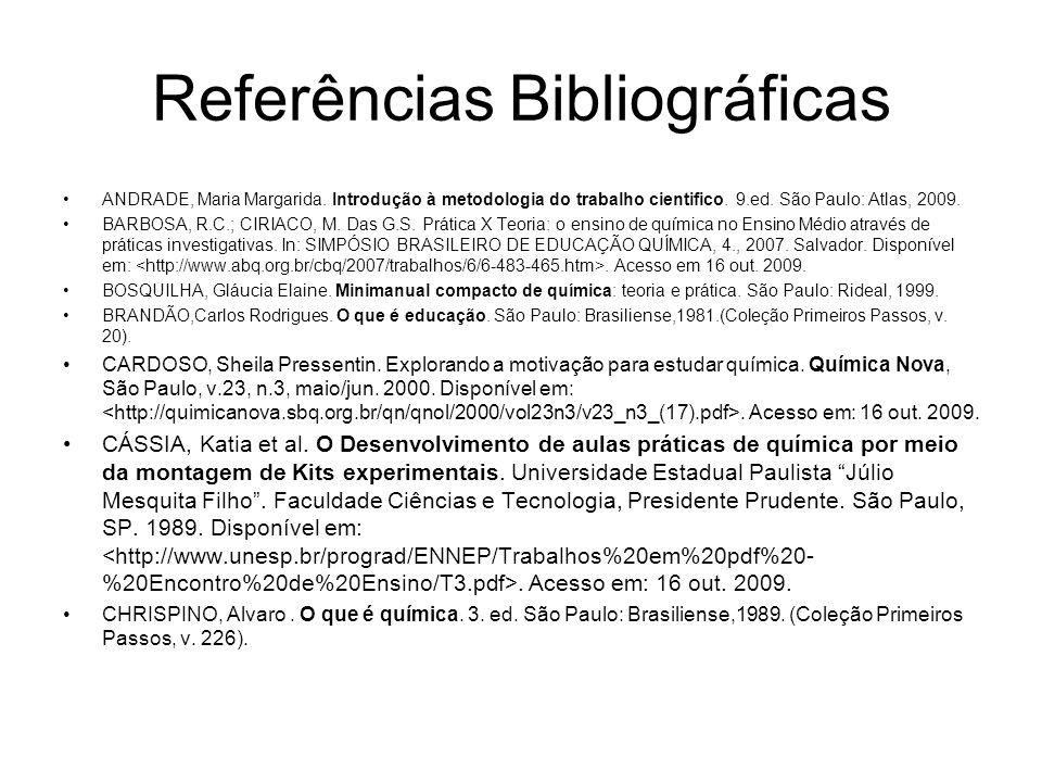 Referências Bibliográficas ANDRADE, Maria Margarida. Introdução à metodologia do trabalho cientifico. 9.ed. São Paulo: Atlas, 2009. BARBOSA, R.C.; CIR