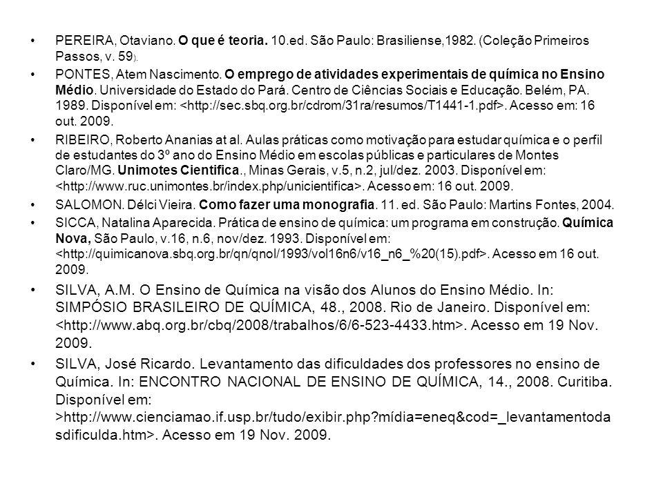 PEREIRA, Otaviano. O que é teoria. 10.ed. São Paulo: Brasiliense,1982. (Coleção Primeiros Passos, v. 59 ). PONTES, Atem Nascimento. O emprego de ativi