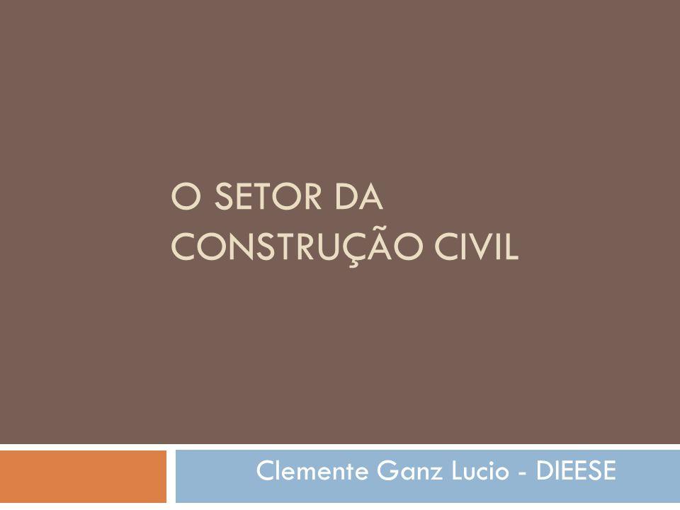O SETOR DA CONSTRUÇÃO CIVIL Clemente Ganz Lucio - DIEESE