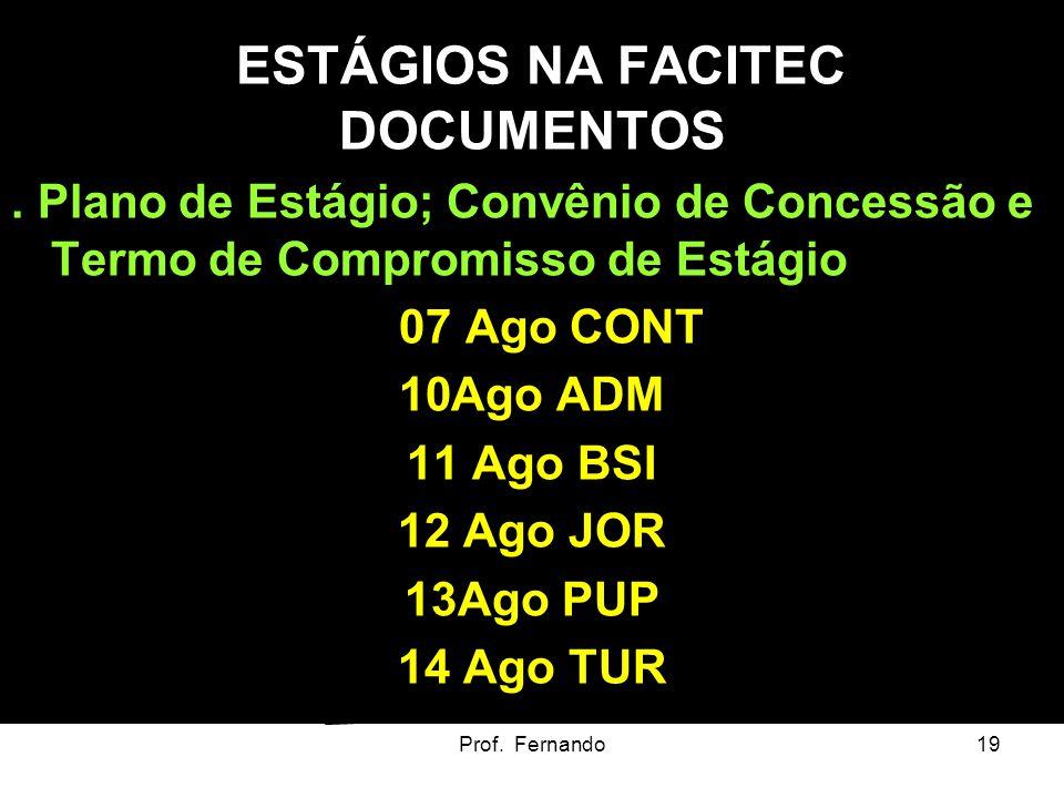 Prof. Fernando19 ESTÁGIOS NA FACITEC DOCUMENTOS. Plano de Estágio; Convênio de Concessão e Termo de Compromisso de Estágio 07 Ago CONT 10Ago ADM 11 Ag
