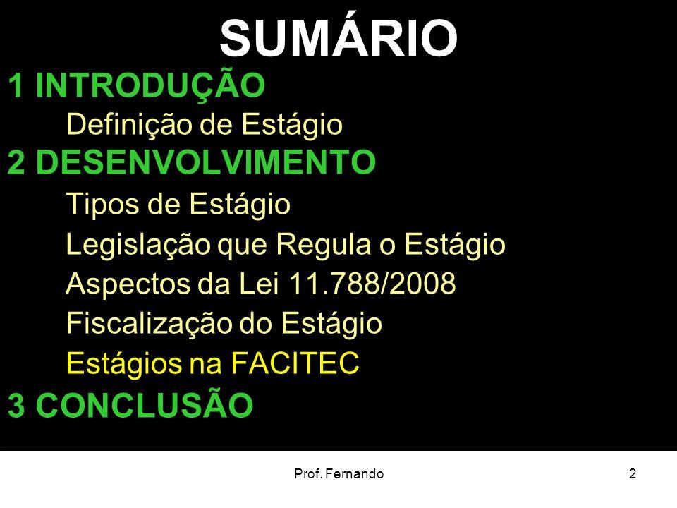 Prof. Fernando2 SUMÁRIO 1 INTRODUÇÃO Definição de Estágio 2 DESENVOLVIMENTO Tipos de Estágio Legislação que Regula o Estágio Aspectos da Lei 11.788/20