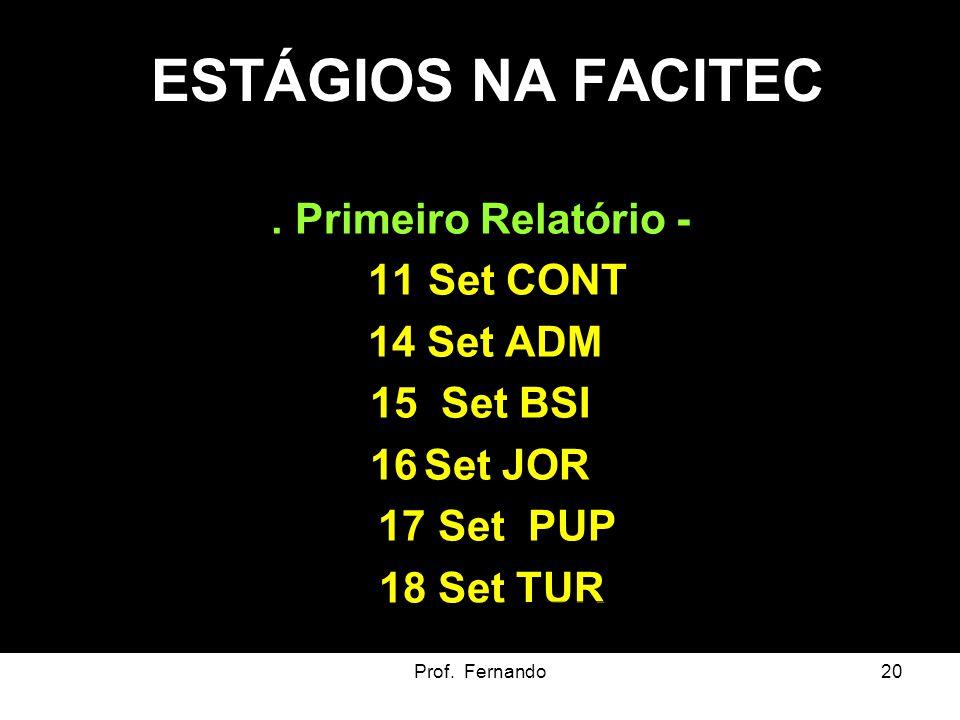 Prof. Fernando20 ESTÁGIOS NA FACITEC. Primeiro Relatório - 11 Set CONT 14 Set ADM 15 Set BSI 16Set JOR 17 Set PUP 18 Set TUR