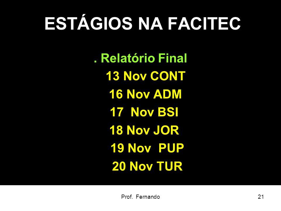 Prof. Fernando21 ESTÁGIOS NA FACITEC. Relatório Final 13 Nov CONT 16 Nov ADM 17 Nov BSI 18 Nov JOR 19 Nov PUP 20 Nov TUR