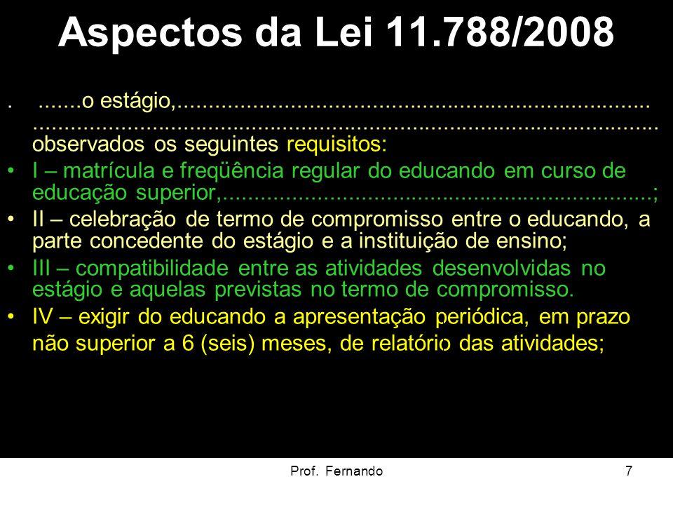 Prof. Fernando7 Aspectos da Lei 11.788/2008........o estágio,.........................................................................................
