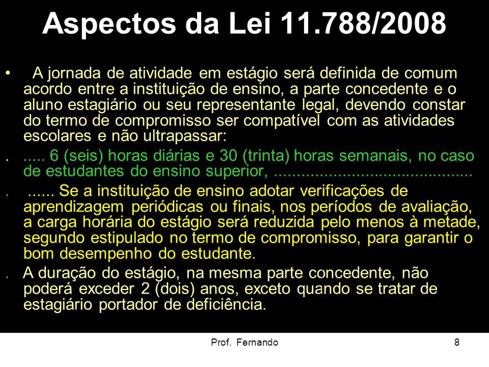 Prof. Fernando8 Aspectos da Lei 11.788/2008 A jornada de atividade em estágio será definida de comum acordo entre a instituição de ensino, a parte con