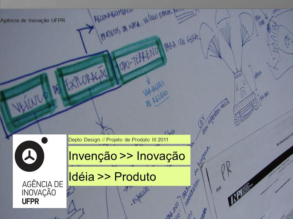 //////////// Agência de Inovação UFPR Invenção >> Inovação Depto Design // Projeto de Produto III 2011 Idéia >> Produto