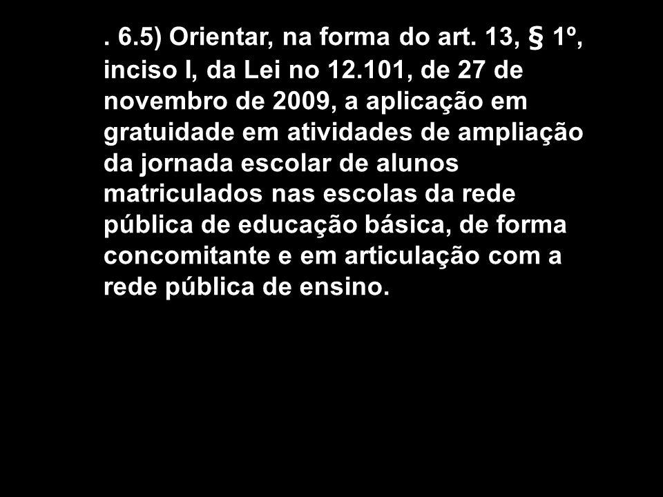 6.5) Orientar, na forma do art.