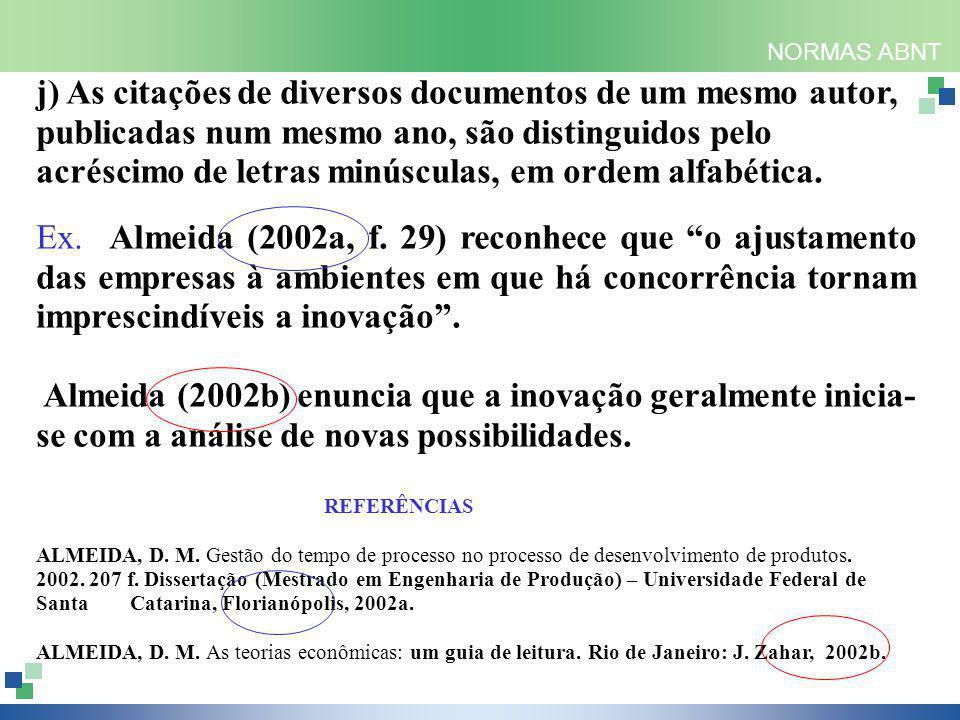 NORMAS ABNT j) As citações de diversos documentos de um mesmo autor, publicadas num mesmo ano, são distinguidos pelo acréscimo de letras minúsculas, em ordem alfabética.