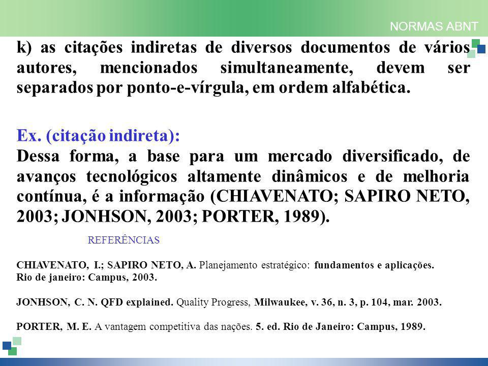 NORMAS ABNT k) as citações indiretas de diversos documentos de vários autores, mencionados simultaneamente, devem ser separados por ponto-e-vírgula, em ordem alfabética.
