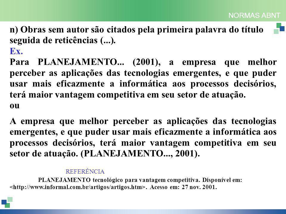 NORMAS ABNT n) Obras sem autor são citados pela primeira palavra do título seguida de reticências (...). Ex. Para PLANEJAMENTO... (2001), a empresa qu