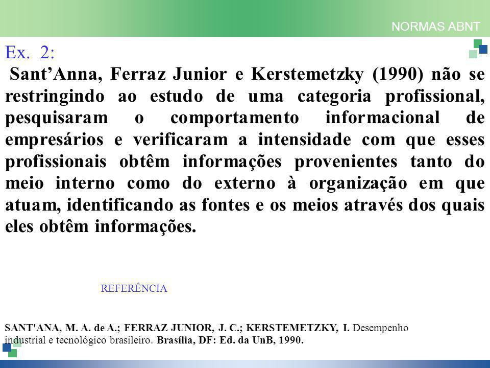 NORMAS ABNT Ex. 2: Sant'Anna, Ferraz Junior e Kerstemetzky (1990) não se restringindo ao estudo de uma categoria profissional, pesquisaram o comportam