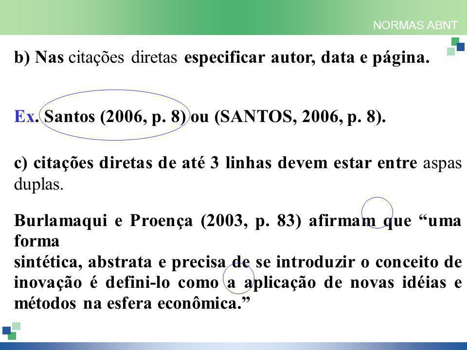 NORMAS ABNT b) Nas citações diretas especificar autor, data e página. Ex. Santos (2006, p. 8) ou (SANTOS, 2006, p. 8). c) citações diretas de até 3 li