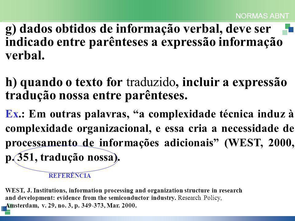 NORMAS ABNT g) dados obtidos de informação verbal, deve ser indicado entre parênteses a expressão informação verbal. h) quando o texto for traduzido,