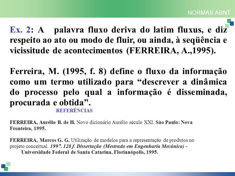NORMAS ABNT Ex. 2: AA palavra fluxo deriva do latim fluxus, e diz respeito ao ato ou modo de fluir, ou ainda, à seqüência e vicissitude de acontecimen