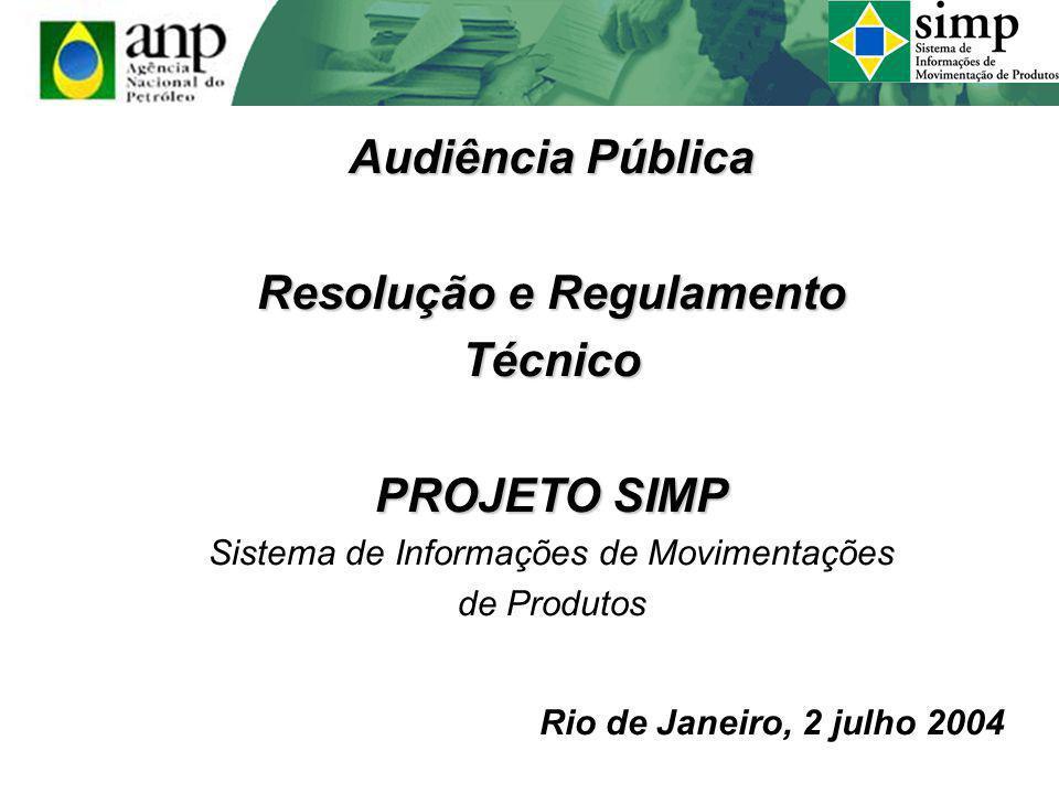 Audiência Pública Resolução e Regulamento Técnico PROJETO SIMP Sistema de Informações de Movimentações de Produtos Rio de Janeiro, 2 julho 2004