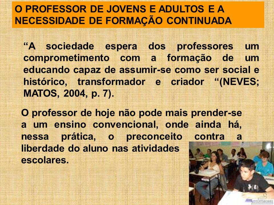 """O PROFESSOR DE JOVENS E ADULTOS E A NECESSIDADE DE FORMAÇÃO CONTINUADA """"A sociedade espera dos professores um comprometimento com a formação de um edu"""