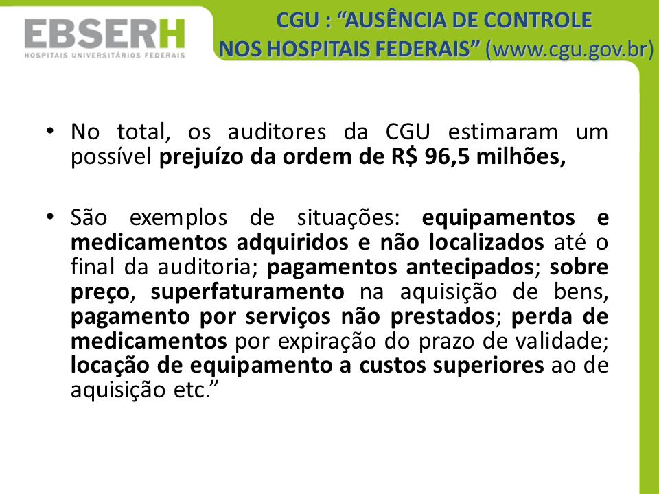 """CGU : """"AUSÊNCIA DE CONTROLE NOS HOSPITAIS FEDERAIS"""" (www.cgu.gov.br CGU : """"AUSÊNCIA DE CONTROLE NOS HOSPITAIS FEDERAIS"""" (www.cgu.gov.br) No total, os"""