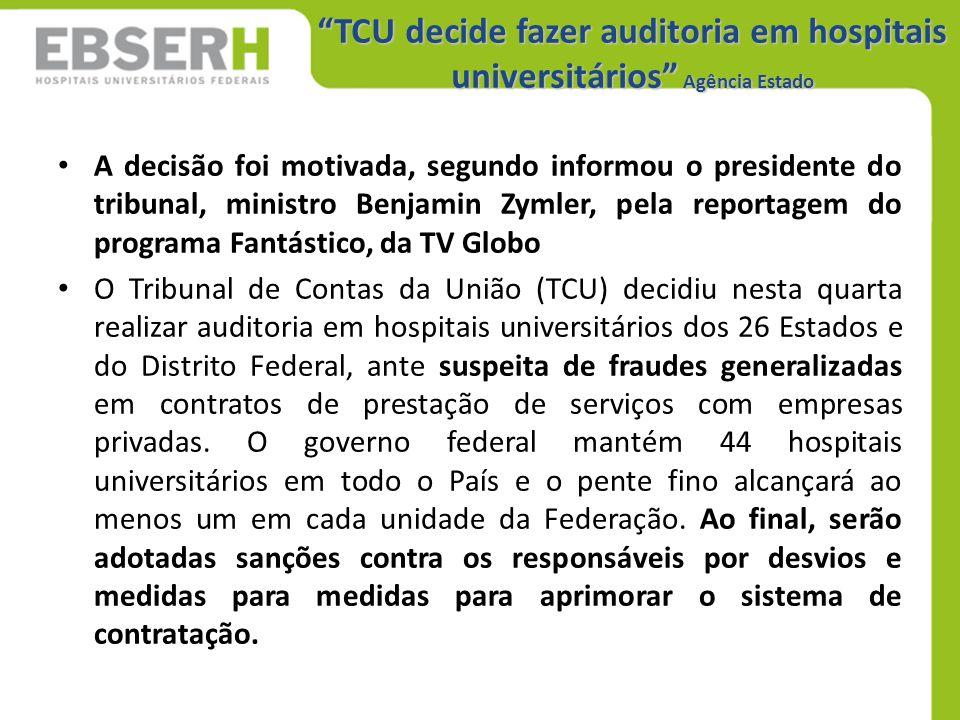 """""""TCU decide fazer auditoria em hospitais universitários"""" Agência Estado A decisão foi motivada, segundo informou o presidente do tribunal, ministro Be"""