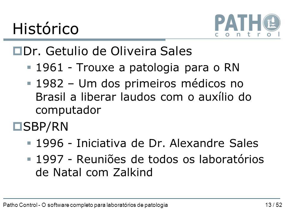 Patho Control - O software completo para laboratórios de patologia13 / 52 Histórico  Dr. Getulio de Oliveira Sales  1961 - Trouxe a patologia para o