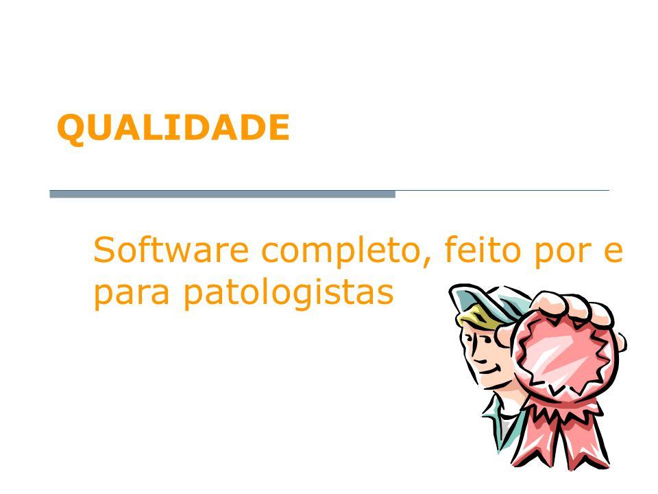QUALIDADE Software completo, feito por e para patologistas