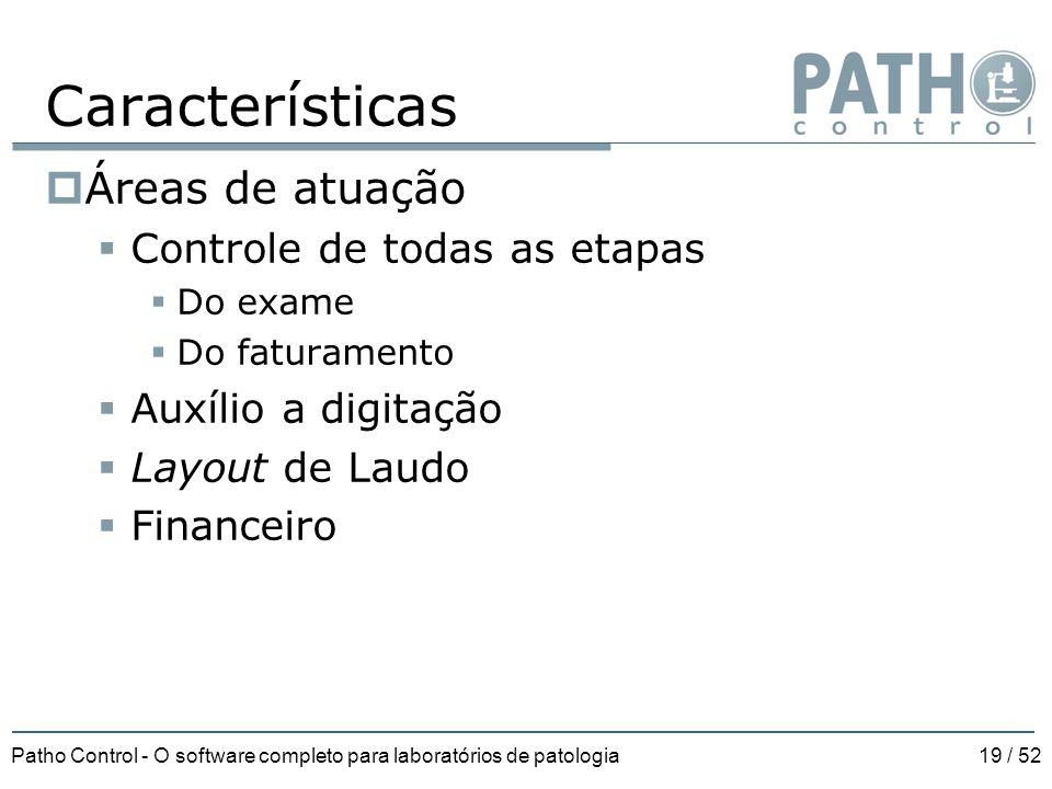 Patho Control - O software completo para laboratórios de patologia19 / 52 Características  Áreas de atuação  Controle de todas as etapas  Do exame