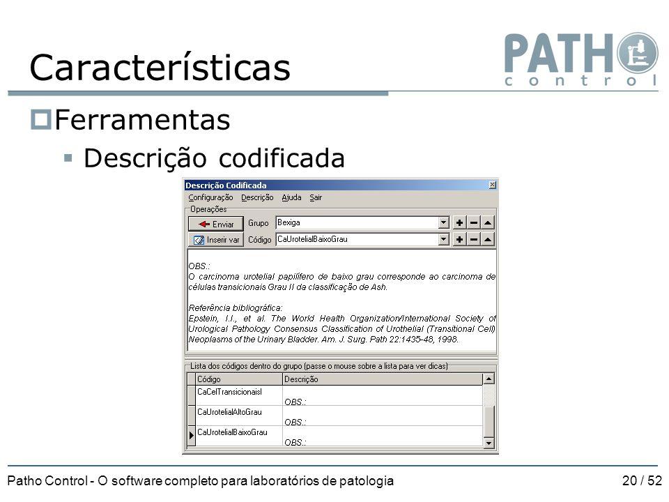 Patho Control - O software completo para laboratórios de patologia20 / 52 Características  Ferramentas  Descrição codificada