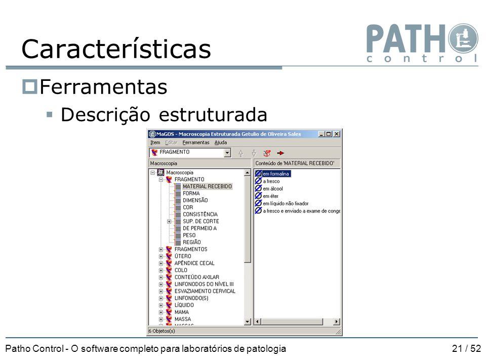 Patho Control - O software completo para laboratórios de patologia21 / 52 Características  Ferramentas  Descrição estruturada