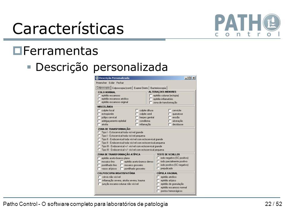 Patho Control - O software completo para laboratórios de patologia22 / 52 Características  Ferramentas  Descrição personalizada