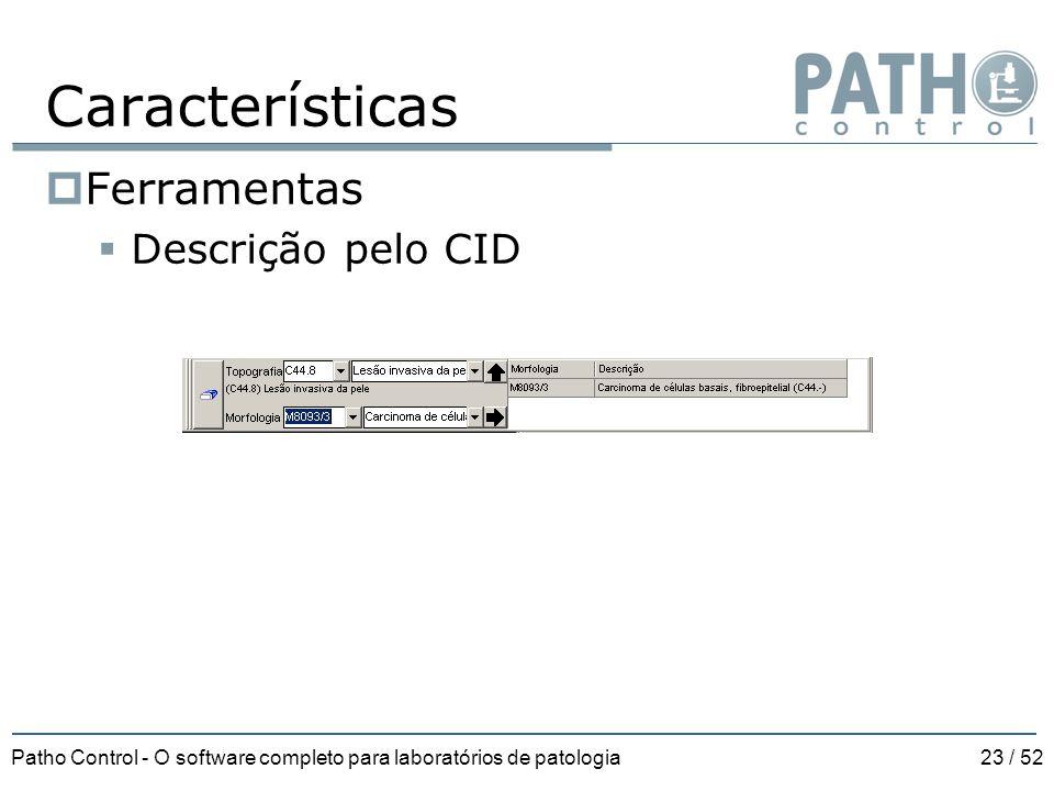Patho Control - O software completo para laboratórios de patologia23 / 52 Características  Ferramentas  Descrição pelo CID