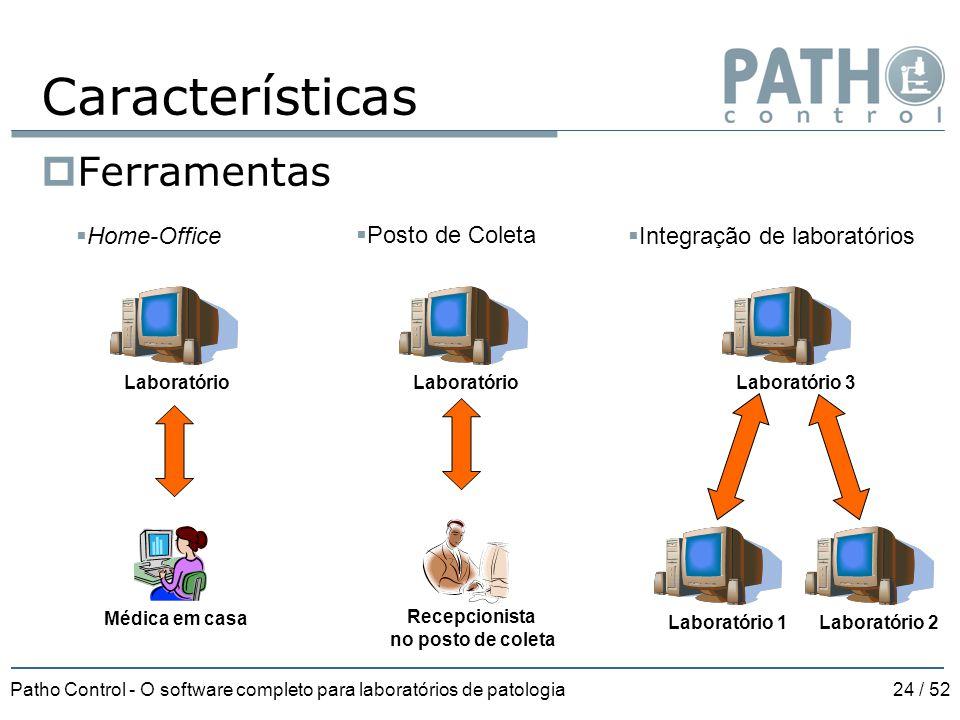 Patho Control - O software completo para laboratórios de patologia24 / 52 Características  Ferramentas Laboratório Médica em casa Recepcionista no po