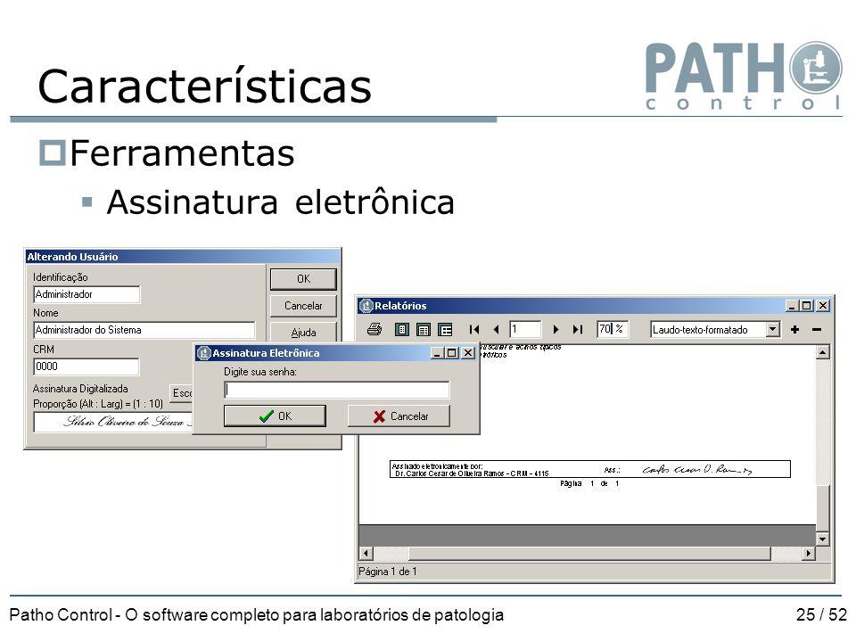 Patho Control - O software completo para laboratórios de patologia25 / 52 Características  Ferramentas  Assinatura eletrônica