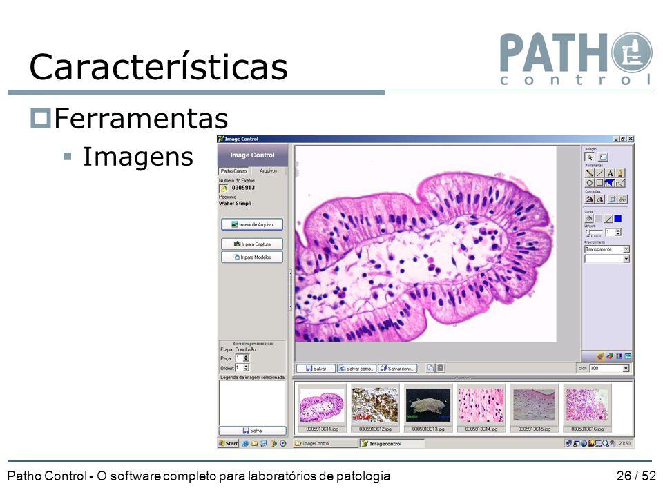 Patho Control - O software completo para laboratórios de patologia26 / 52 Características  Ferramentas  Imagens
