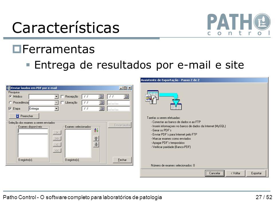 Patho Control - O software completo para laboratórios de patologia27 / 52 Características  Ferramentas  Entrega de resultados por e-mail e site