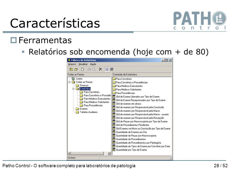 Patho Control - O software completo para laboratórios de patologia28 / 52 Características  Ferramentas  Relatórios sob encomenda (hoje com + de 80)
