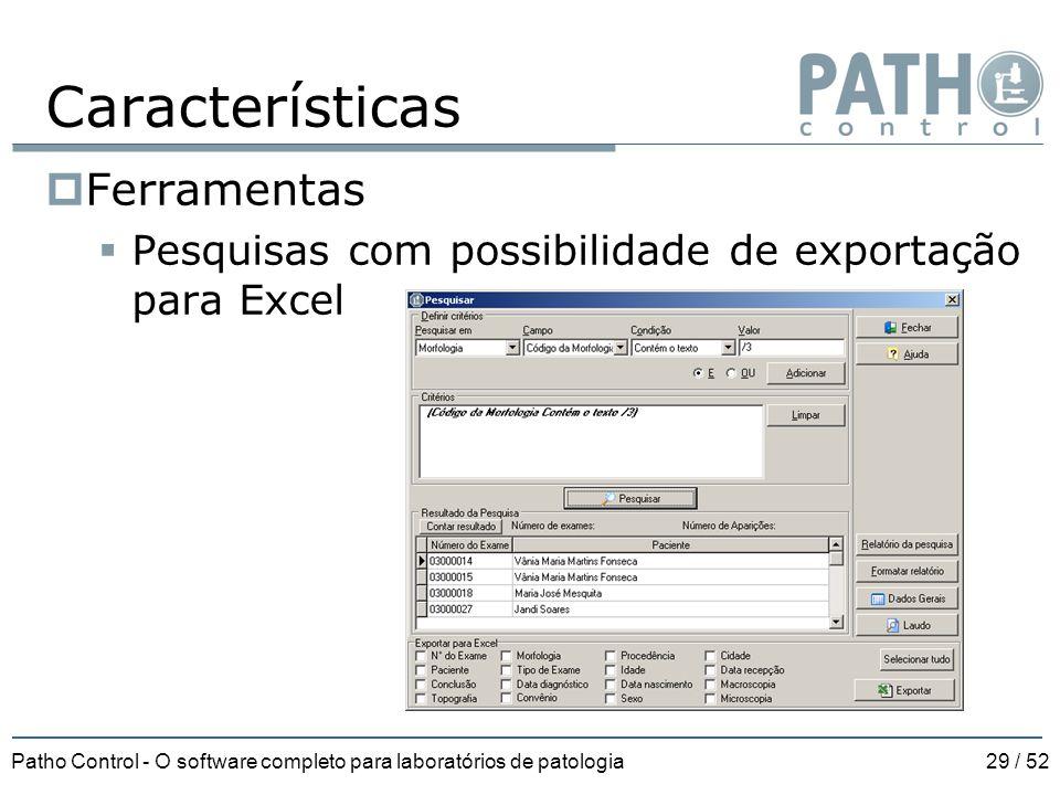 Patho Control - O software completo para laboratórios de patologia29 / 52 Características  Ferramentas  Pesquisas com possibilidade de exportação pa