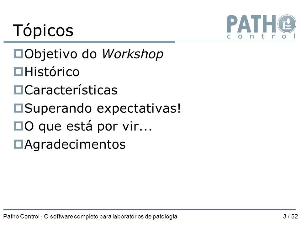 Patho Control - O software completo para laboratórios de patologia3 / 52 Tópicos  Objetivo do Workshop  Histórico  Características  Superando expe