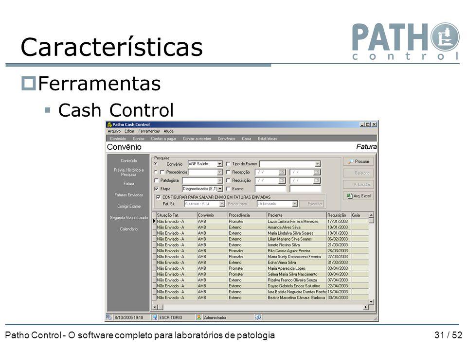 Patho Control - O software completo para laboratórios de patologia31 / 52 Características  Ferramentas  Cash Control