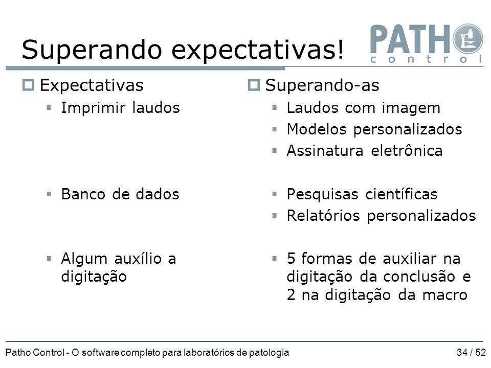Patho Control - O software completo para laboratórios de patologia34 / 52 Superando expectativas!  Expectativas  Imprimir laudos  Banco de dados 