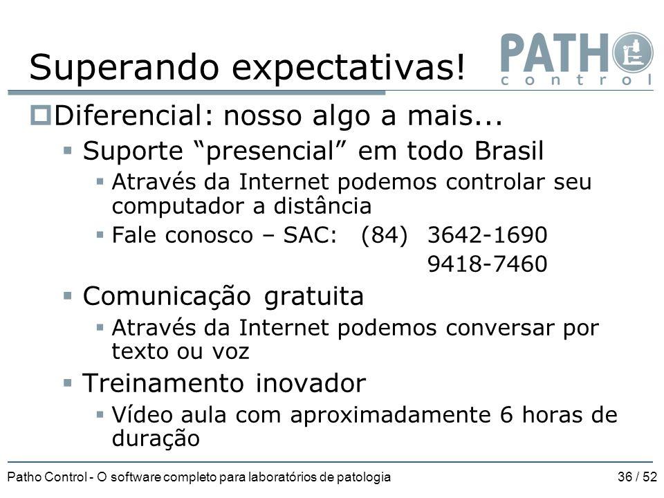 """Patho Control - O software completo para laboratórios de patologia36 / 52  Diferencial: nosso algo a mais...  Suporte """"presencial"""" em todo Brasil """